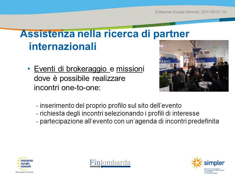 Title of the presentation | Date |# Enterprise Europe Network | 20/11/2013 | 10 Assistenza nella ricerca di partner internazionali Eventi di brokeragg