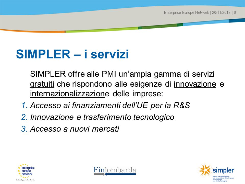 Title of the presentation | Date |# Enterprise Europe Network | 20/11/2013 | 6 SIMPLER – i servizi SIMPLER offre alle PMI unampia gamma di servizi gra