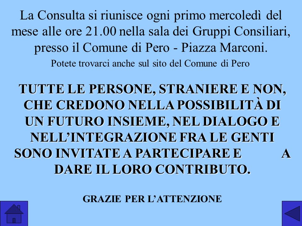 La Consulta si riunisce ogni primo mercoledì del mese alle ore 21.00 nella sala dei Gruppi Consiliari, presso il Comune di Pero - Piazza Marconi.