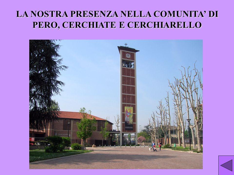 LA NOSTRA PRESENZA NELLA COMUNITA DI PERO, CERCHIATE E CERCHIARELLO