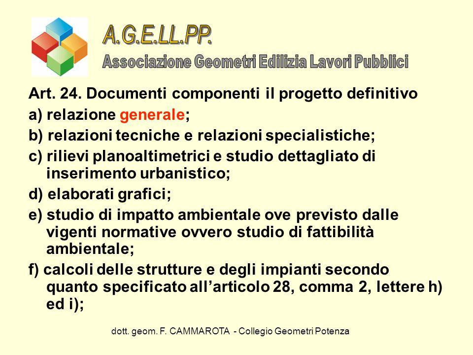 dott. geom. F. CAMMAROTA - Collegio Geometri Potenza Art. 24. Documenti componenti il progetto definitivo a) relazione generale; b) relazioni tecniche
