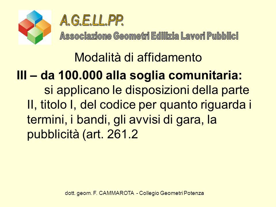 dott. geom. F. CAMMAROTA - Collegio Geometri Potenza Modalità di affidamento III – da 100.000 alla soglia comunitaria: si applicano le disposizioni de