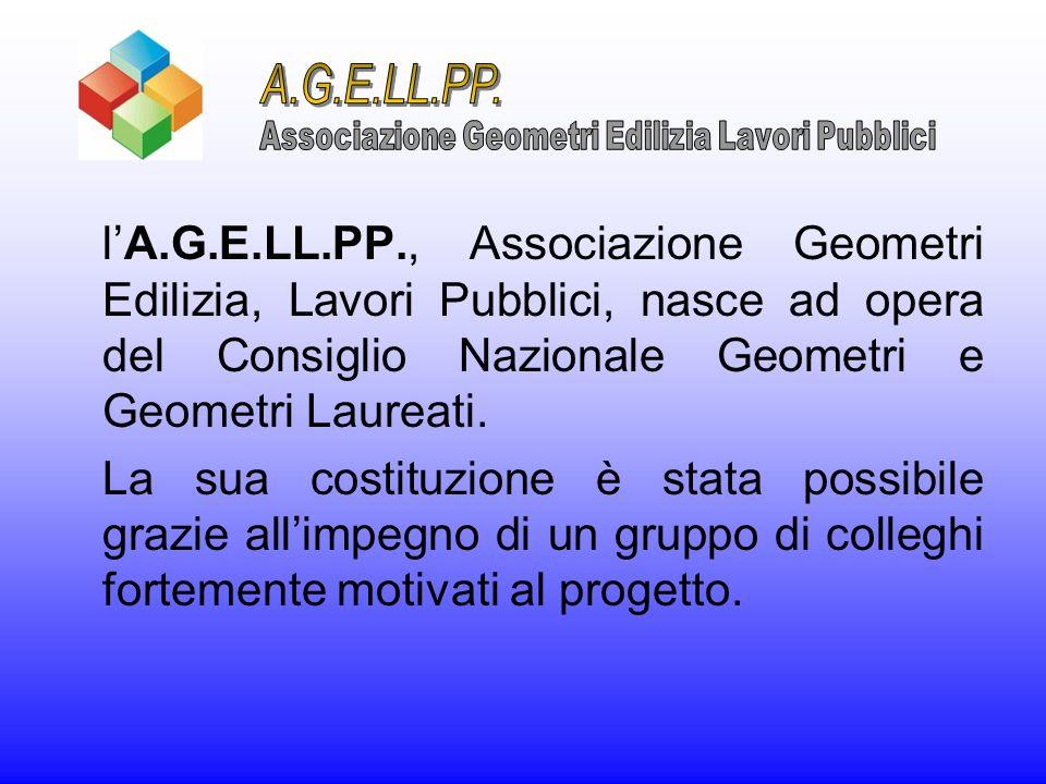 lA.G.E.LL.PP., Associazione Geometri Edilizia, Lavori Pubblici, nasce ad opera del Consiglio Nazionale Geometri e Geometri Laureati. La sua costituzio