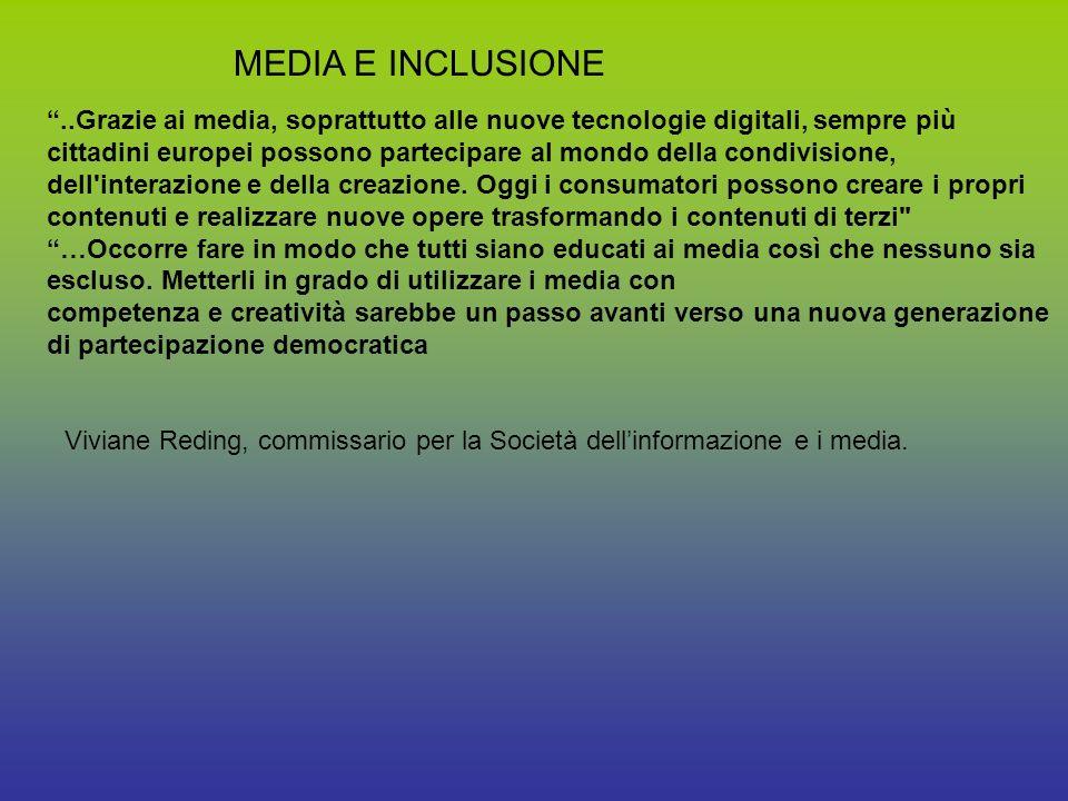 MEDIA E INCLUSIONE..Grazie ai media, soprattutto alle nuove tecnologie digitali, sempre più cittadini europei possono partecipare al mondo della condivisione, dell interazione e della creazione.