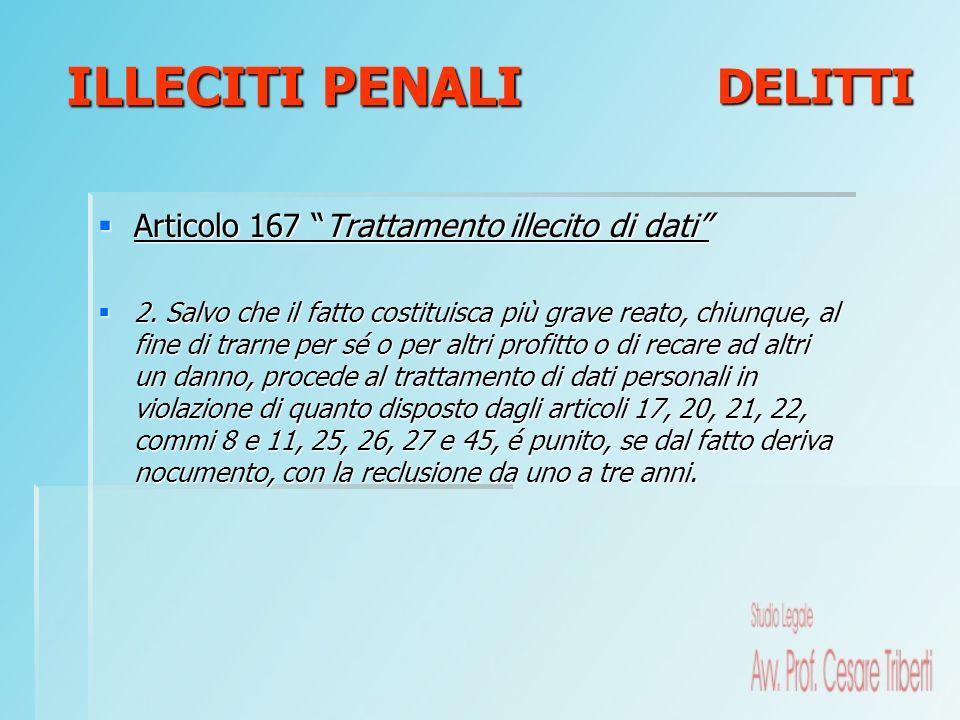 Articolo 167 Trattamento illecito di dati Articolo 167 Trattamento illecito di dati 2. Salvo che il fatto costituisca più grave reato, chiunque, al fi