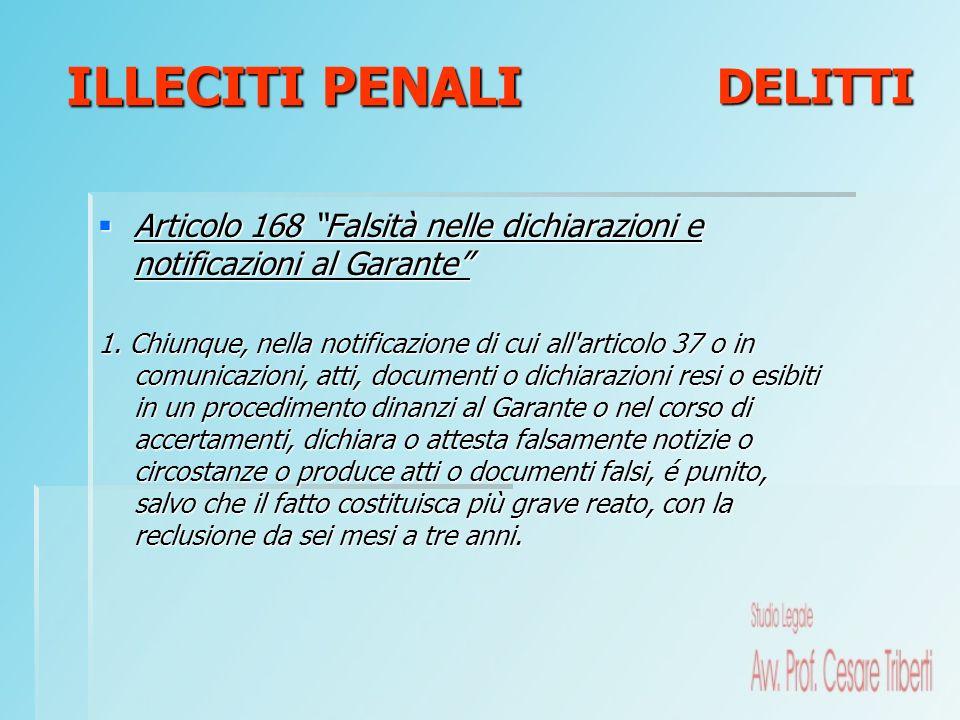 Articolo 168 Falsità nelle dichiarazioni e notificazioni al Garante Articolo 168 Falsità nelle dichiarazioni e notificazioni al Garante 1. Chiunque, n