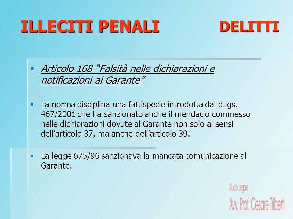 Articolo 168 Falsità nelle dichiarazioni e notificazioni al Garante Articolo 168 Falsità nelle dichiarazioni e notificazioni al Garante La norma disci