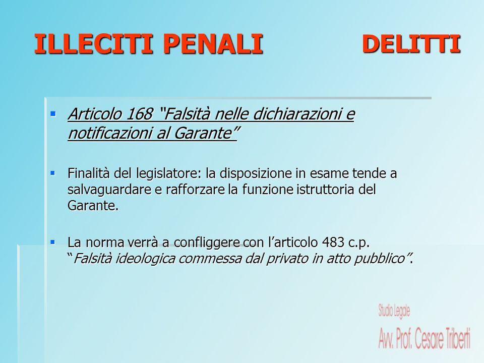 Articolo 168 Falsità nelle dichiarazioni e notificazioni al Garante Articolo 168 Falsità nelle dichiarazioni e notificazioni al Garante Finalità del l