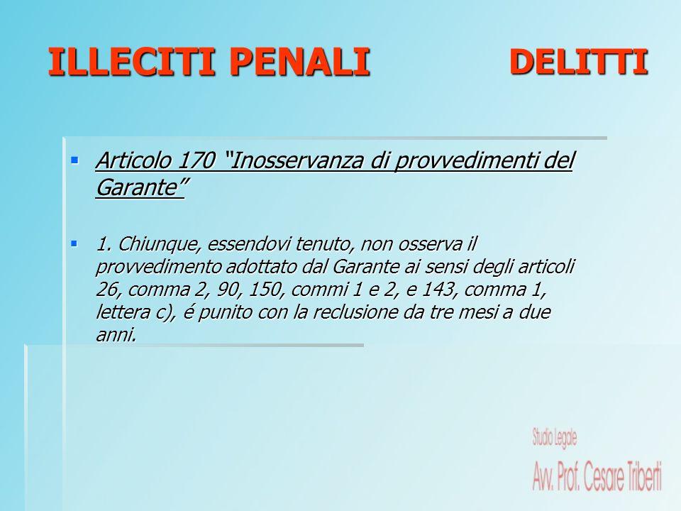 Articolo 170 Inosservanza di provvedimenti del Garante Articolo 170 Inosservanza di provvedimenti del Garante 1. Chiunque, essendovi tenuto, non osser