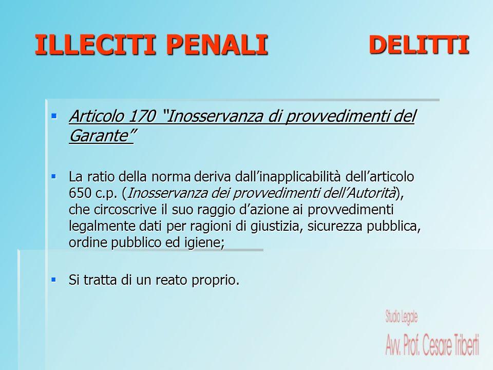 Articolo 170 Inosservanza di provvedimenti del Garante Articolo 170 Inosservanza di provvedimenti del Garante La ratio della norma deriva dallinapplic