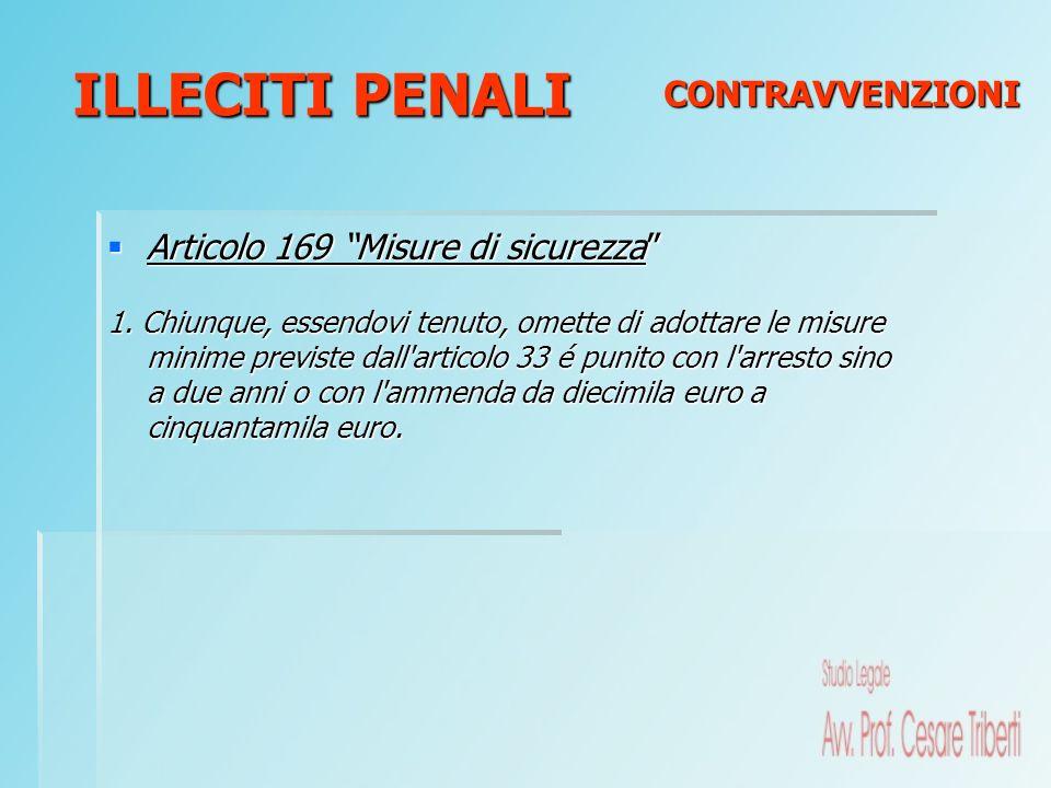 Articolo 169 Misure di sicurezza Articolo 169 Misure di sicurezza 1. Chiunque, essendovi tenuto, omette di adottare le misure minime previste dall'art