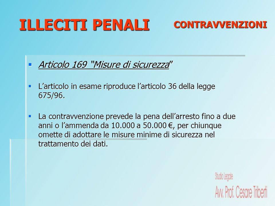 Articolo 169 Misure di sicurezza Articolo 169 Misure di sicurezza Larticolo in esame riproduce larticolo 36 della legge 675/96. Larticolo in esame rip