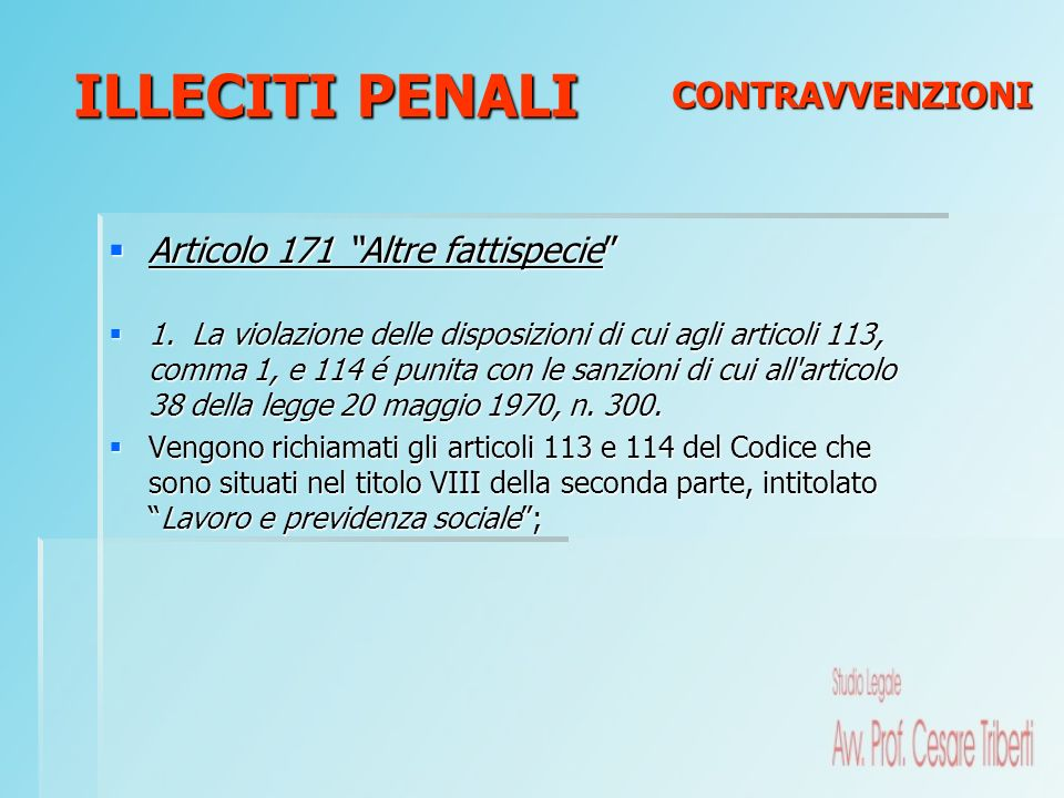Articolo 171 Altre fattispecie Articolo 171 Altre fattispecie 1. La violazione delle disposizioni di cui agli articoli 113, comma 1, e 114 é punita co