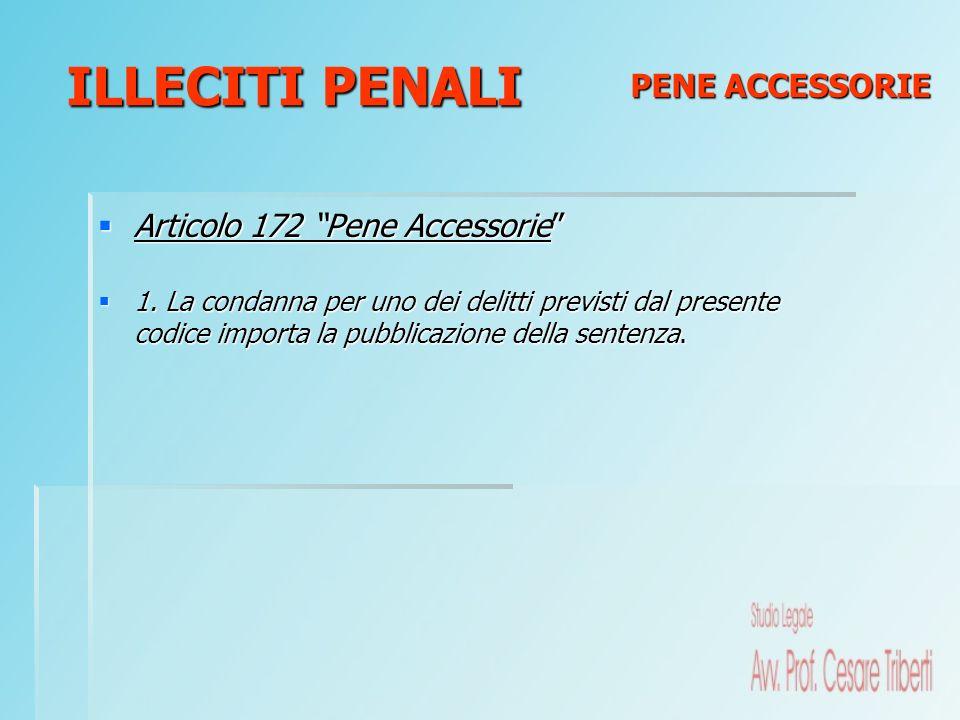 Articolo 172 Pene Accessorie Articolo 172 Pene Accessorie 1. La condanna per uno dei delitti previsti dal presente codice importa la pubblicazione del