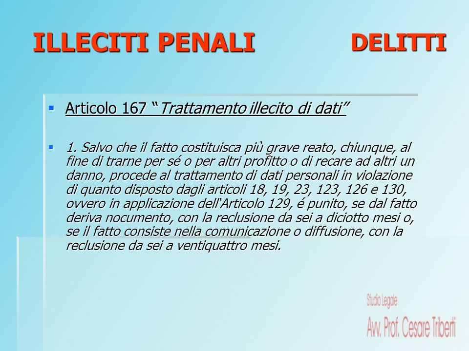 Articolo 167 Trattamento illecito di dati Articolo 167 Trattamento illecito di dati 1. Salvo che il fatto costituisca più grave reato, chiunque, al fi
