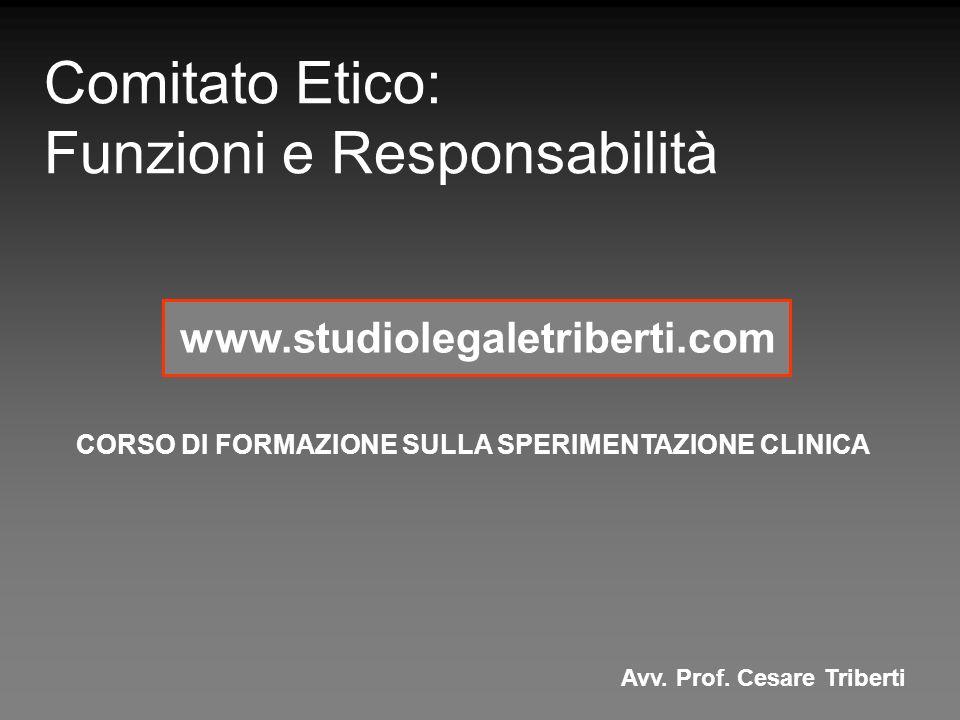 Comitato Etico: Funzioni e Responsabilità Avv. Prof. Cesare Triberti CORSO DI FORMAZIONE SULLA SPERIMENTAZIONE CLINICA www.studiolegaletriberti.com