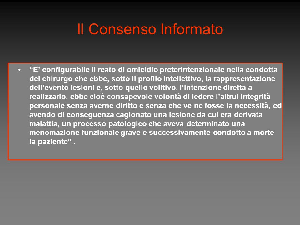 Il Consenso Informato E configurabile il reato di omicidio preterintenzionale nella condotta del chirurgo che ebbe, sotto il profilo intellettivo, la
