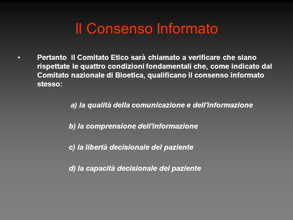 Il Consenso Informato Pertanto il Comitato Etico sarà chiamato a verificare che siano rispettate le quattro condizioni fondamentali che, come indicato