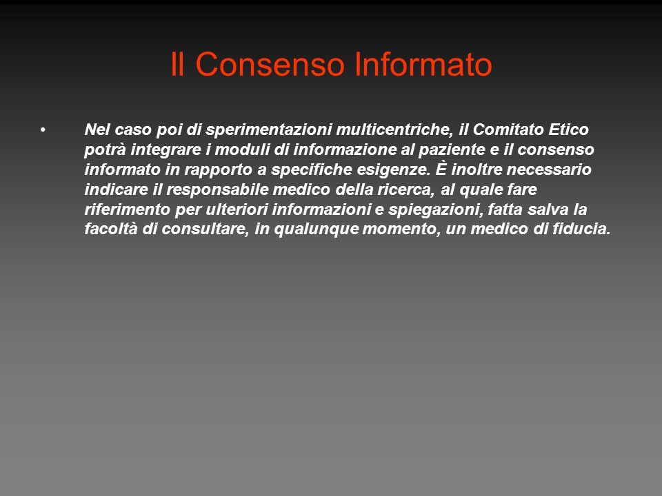 Il Consenso Informato Nel caso poi di sperimentazioni multicentriche, il Comitato Etico potrà integrare i moduli di informazione al paziente e il cons