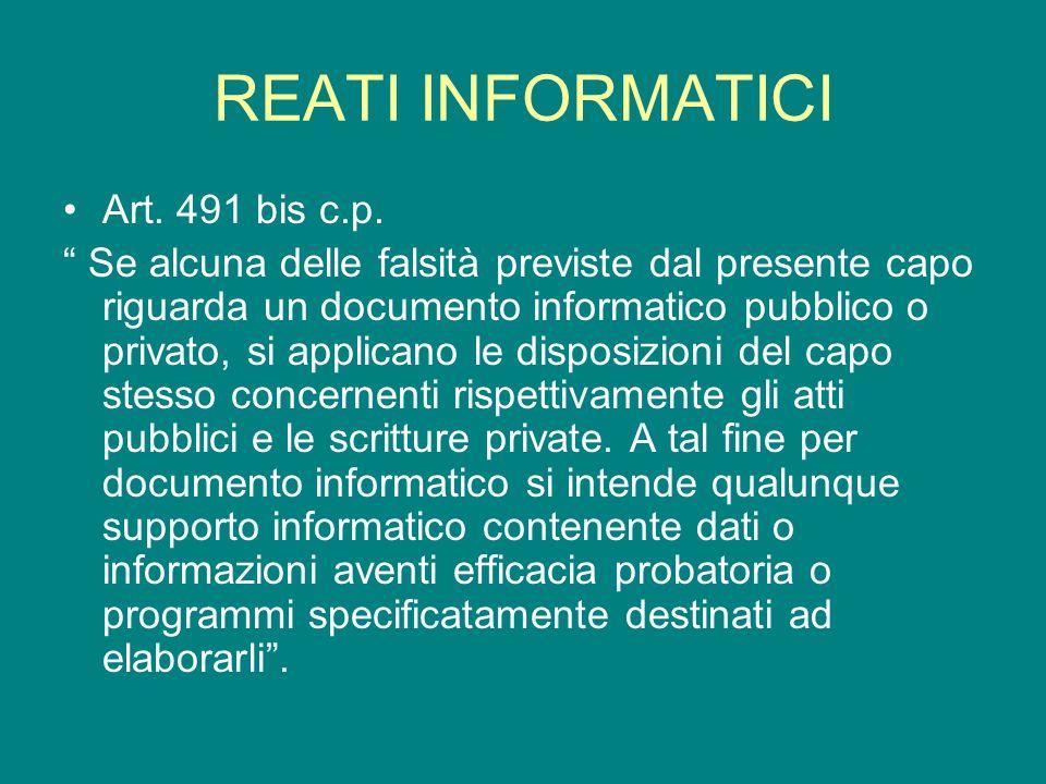 REATI INFORMATICI Art. 491 bis c.p. Se alcuna delle falsità previste dal presente capo riguarda un documento informatico pubblico o privato, si applic