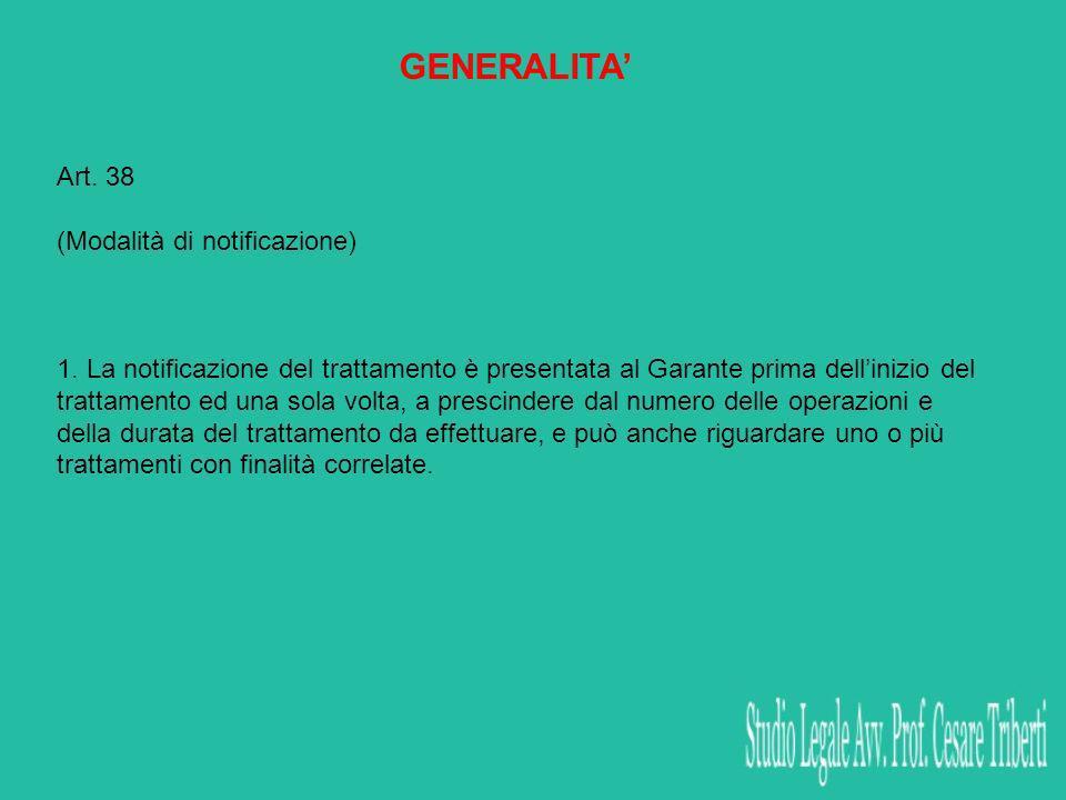 GENERALITA Art. 38 (Modalità di notificazione) 1. La notificazione del trattamento è presentata al Garante prima dellinizio del trattamento ed una sol