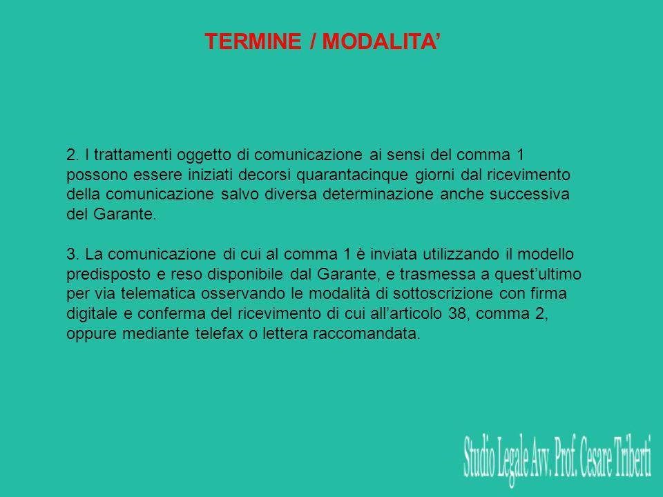 TERMINE / MODALITA 2. I trattamenti oggetto di comunicazione ai sensi del comma 1 possono essere iniziati decorsi quarantacinque giorni dal riceviment