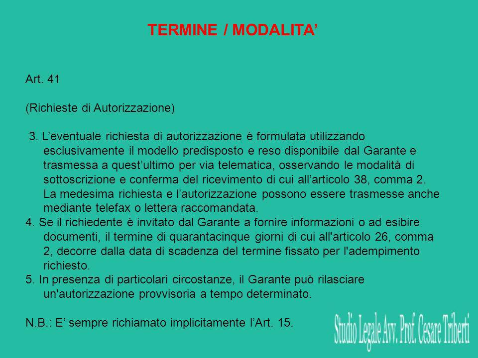 TERMINE / MODALITA Art. 41 (Richieste di Autorizzazione) 3. Leventuale richiesta di autorizzazione è formulata utilizzando esclusivamente il modello p