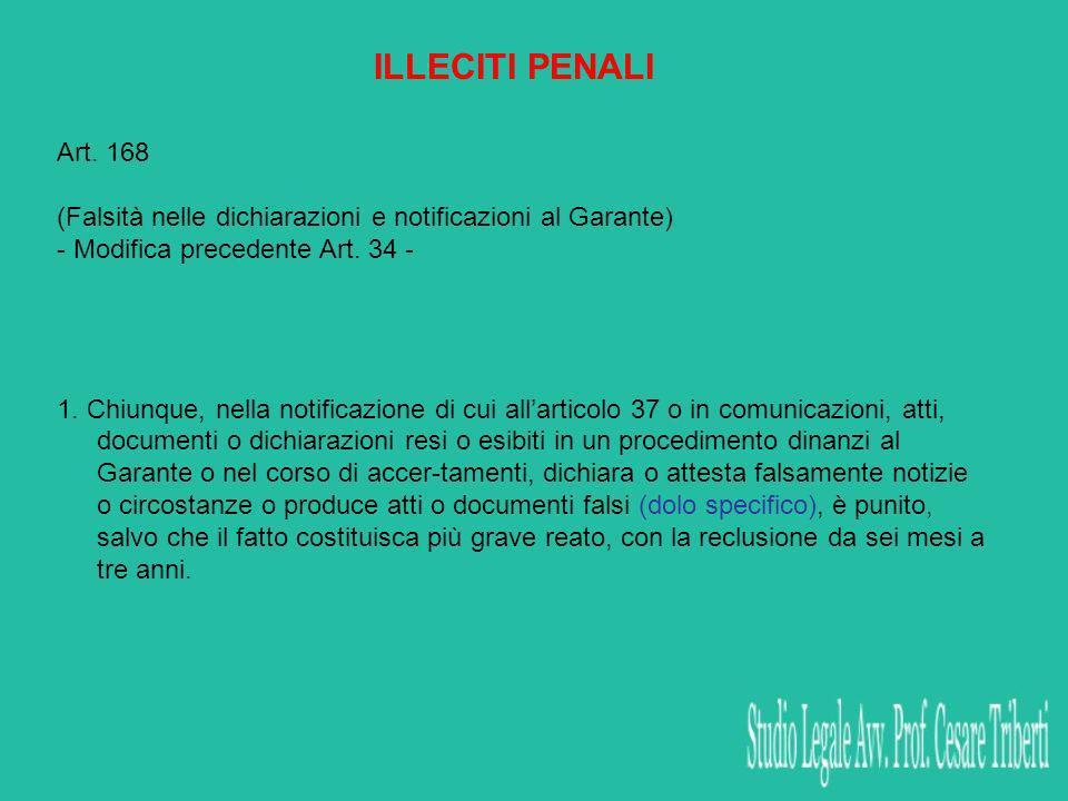 ILLECITI PENALI Art. 168 (Falsità nelle dichiarazioni e notificazioni al Garante) - Modifica precedente Art. 34 - 1. Chiunque, nella notificazione di