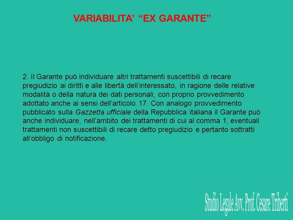 VARIABILITA EX GARANTE 2. Il Garante può individuare altri trattamenti suscettibili di recare pregiudizio ai diritti e alle libertà dellinteressato, i