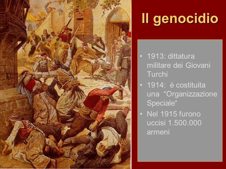 Il genocidio 1913: dittatura militare dei Giovani Turchi 1914: è costituita una Organizzazione Speciale Nel 1915 furono uccisi 1.500.000 armeni