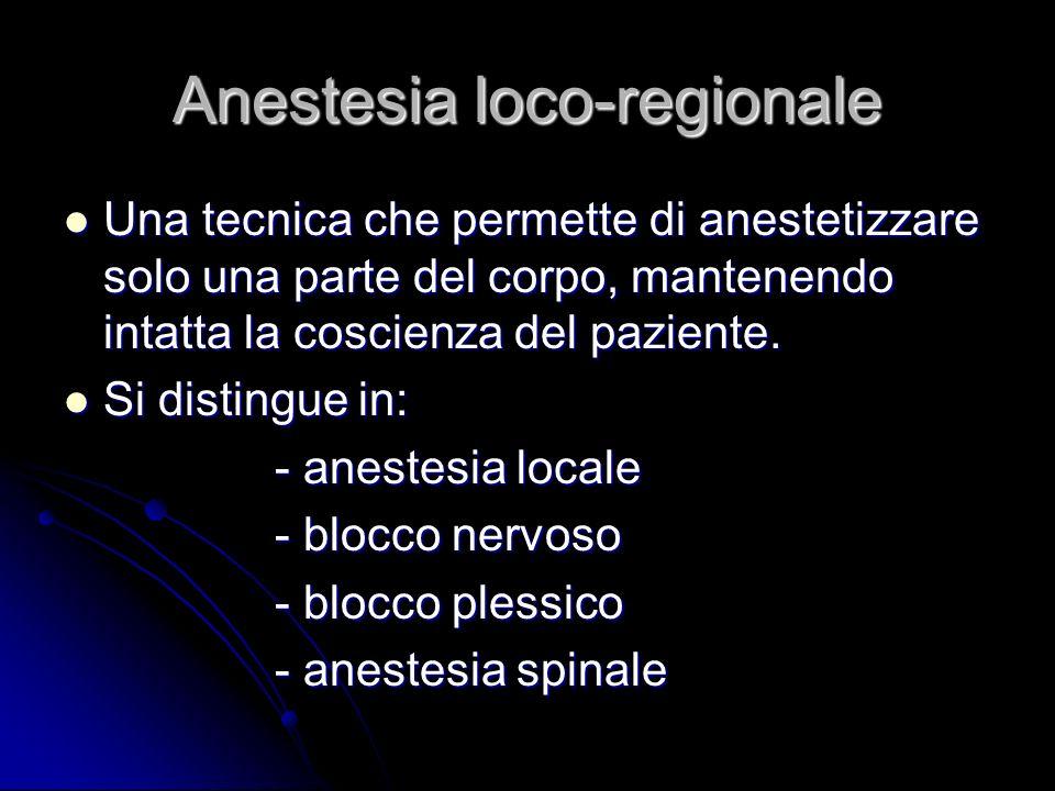 Anestesia loco-regionale Una tecnica che permette di anestetizzare solo una parte del corpo, mantenendo intatta la coscienza del paziente.