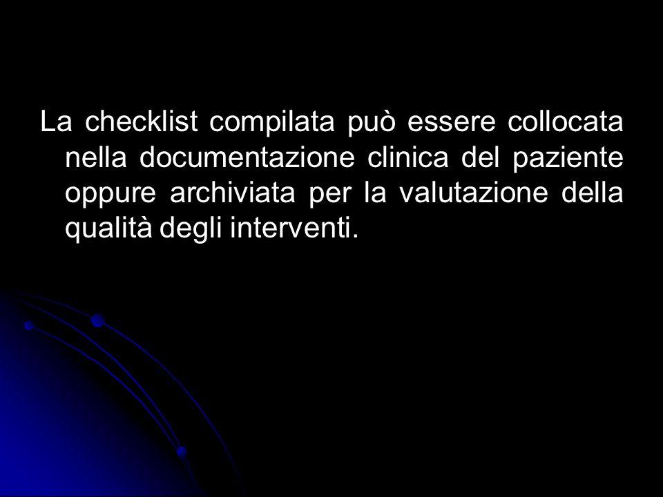La checklist compilata può essere collocata nella documentazione clinica del paziente oppure archiviata per la valutazione della qualità degli interve
