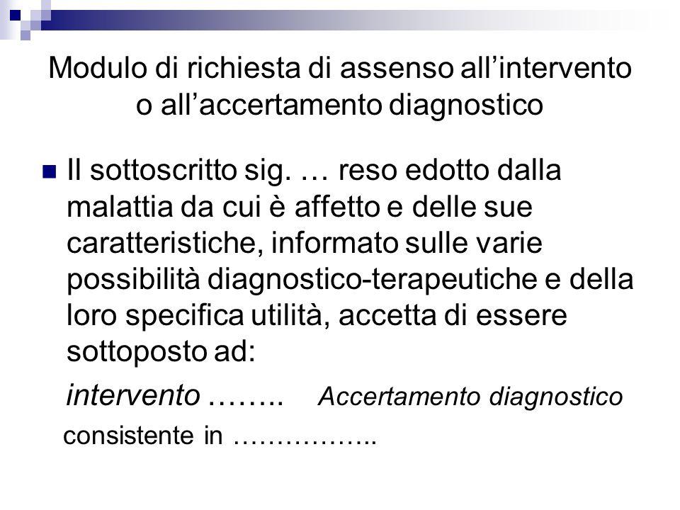 Modulo di richiesta di assenso allintervento o allaccertamento diagnostico Il sottoscritto sig. … reso edotto dalla malattia da cui è affetto e delle