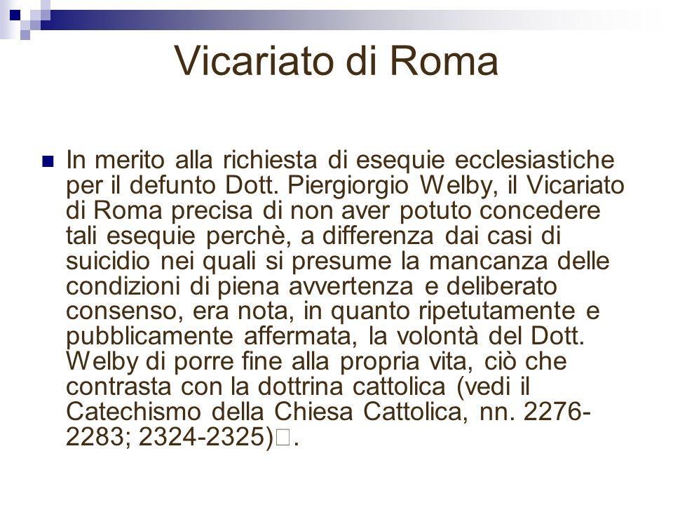 Vicariato di Roma In merito alla richiesta di esequie ecclesiastiche per il defunto Dott. Piergiorgio Welby, il Vicariato di Roma precisa di non aver