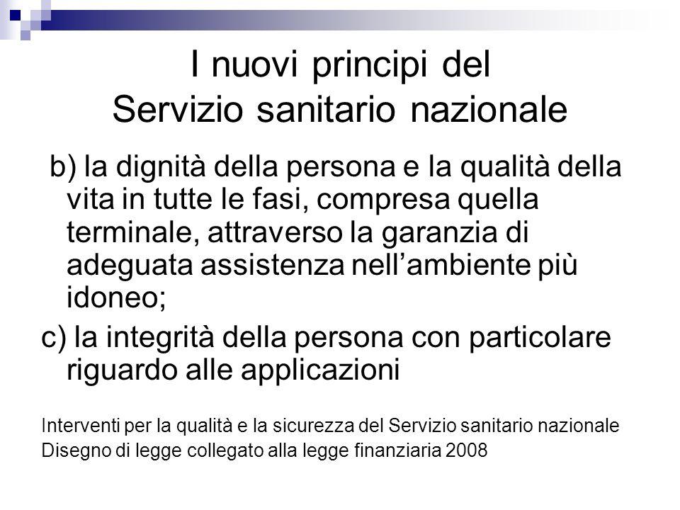 I nuovi principi del Servizio sanitario nazionale b) la dignità della persona e la qualità della vita in tutte le fasi, compresa quella terminale, att
