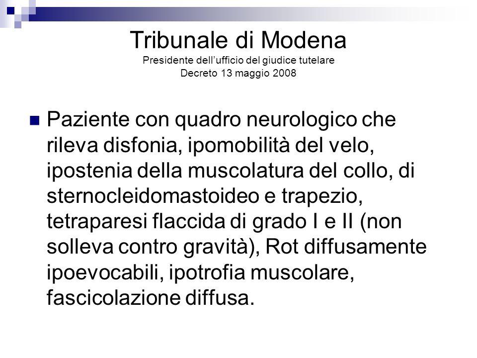 Tribunale di Modena Presidente dellufficio del giudice tutelare Decreto 13 maggio 2008 Paziente con quadro neurologico che rileva disfonia, ipomobilit