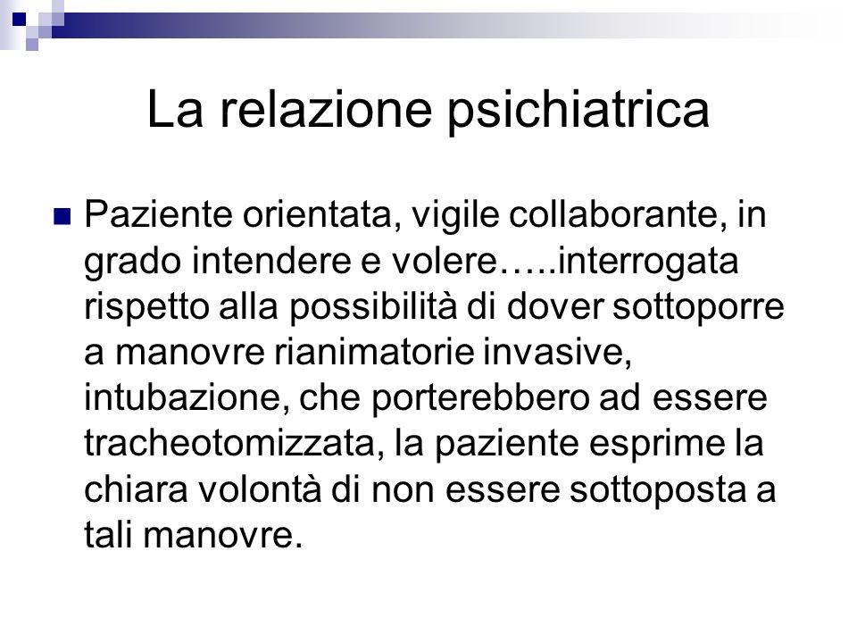 La relazione psichiatrica Paziente orientata, vigile collaborante, in grado intendere e volere…..interrogata rispetto alla possibilità di dover sottop