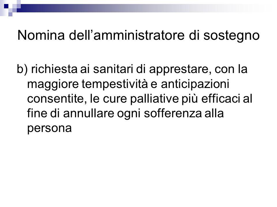 Nomina dellamministratore di sostegno b) richiesta ai sanitari di apprestare, con la maggiore tempestività e anticipazioni consentite, le cure palliat