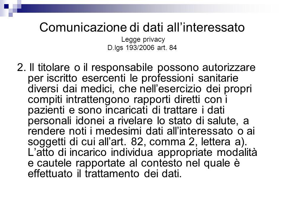 Comunicazione di dati allinteressato Legge privacy D.lgs 193/2006 art. 84 2. Il titolare o il responsabile possono autorizzare per iscritto esercenti