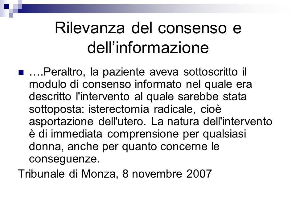Rilevanza del consenso e dellinformazione ….Peraltro, la paziente aveva sottoscritto il modulo di consenso informato nel quale era descritto l'interve