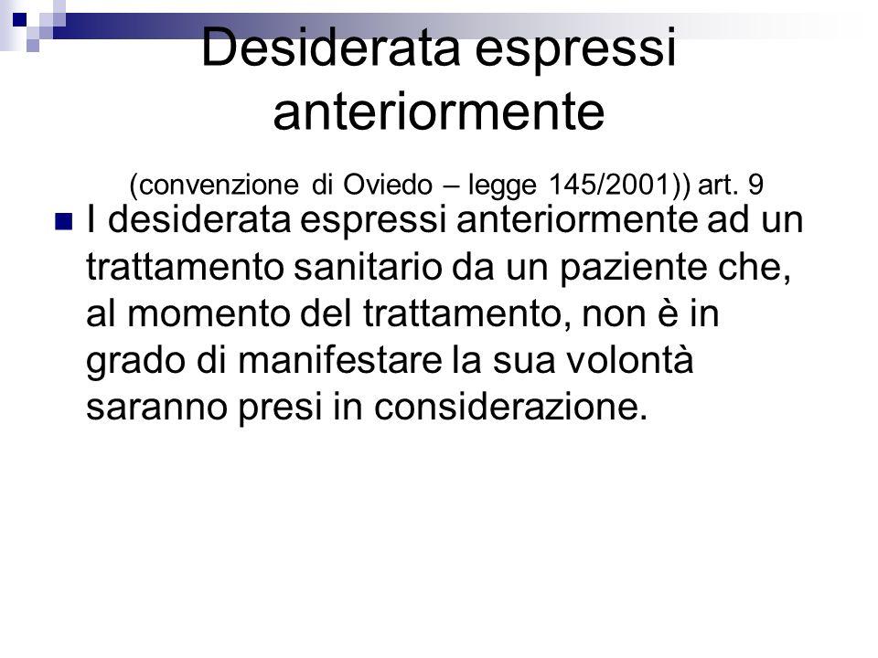 Desiderata espressi anteriormente (convenzione di Oviedo – legge 145/2001)) art. 9 I desiderata espressi anteriormente ad un trattamento sanitario da