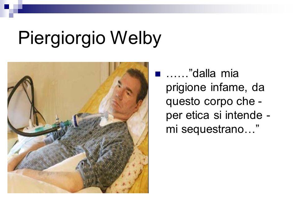 Piergiorgio Welby ……dalla mia prigione infame, da questo corpo che - per etica si intende - mi sequestrano…