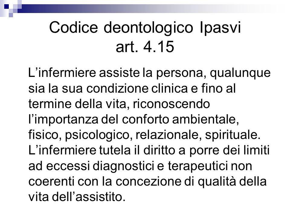 Codice deontologico Ipasvi art. 4.15 Linfermiere assiste la persona, qualunque sia la sua condizione clinica e fino al termine della vita, riconoscend
