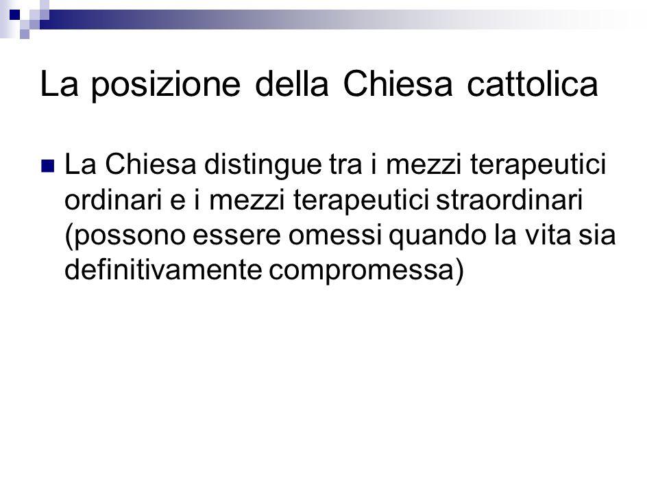 La posizione della Chiesa cattolica La Chiesa distingue tra i mezzi terapeutici ordinari e i mezzi terapeutici straordinari (possono essere omessi qua