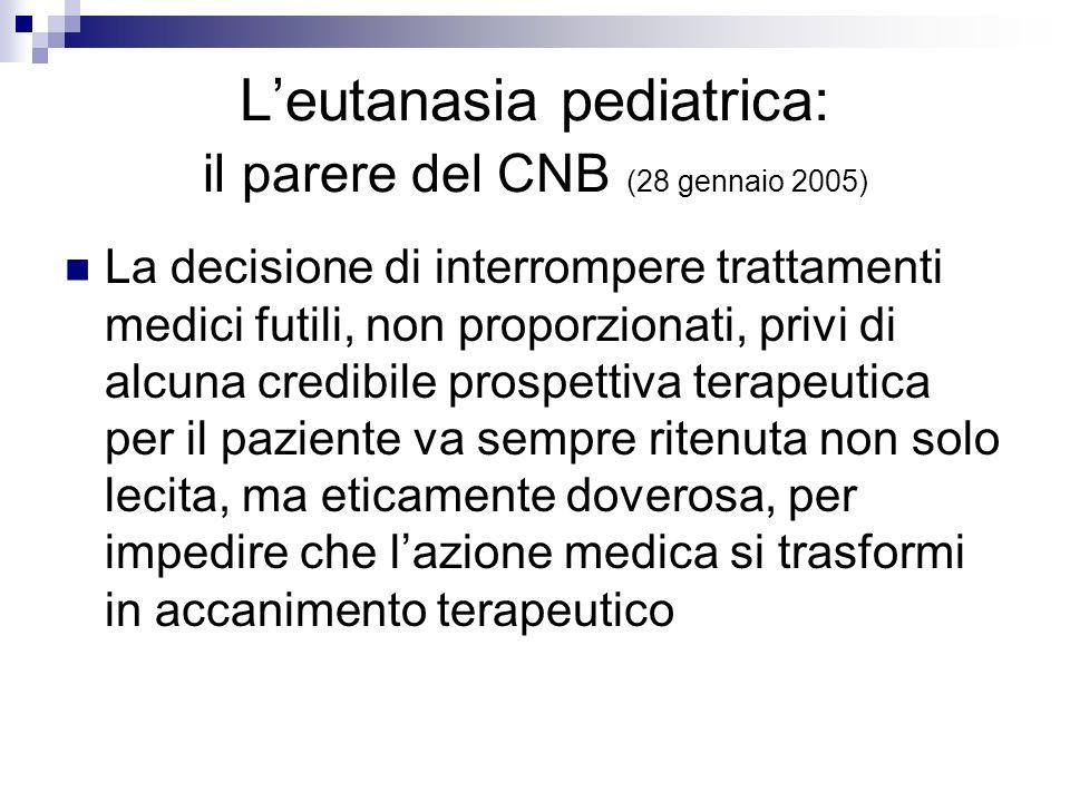 Leutanasia pediatrica: il parere del CNB (28 gennaio 2005) La decisione di interrompere trattamenti medici futili, non proporzionati, privi di alcuna