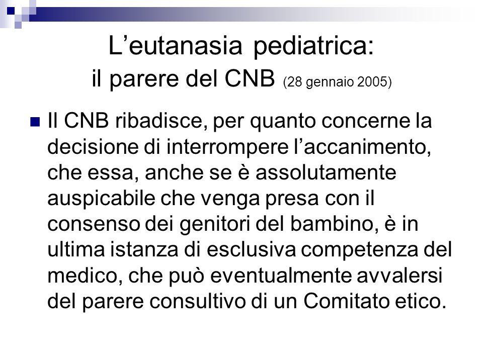 Leutanasia pediatrica: il parere del CNB (28 gennaio 2005) Il CNB ribadisce, per quanto concerne la decisione di interrompere laccanimento, che essa,