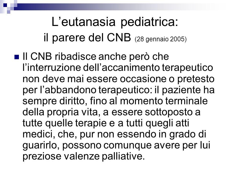 Leutanasia pediatrica: il parere del CNB (28 gennaio 2005) Il CNB ribadisce anche però che linterruzione dellaccanimento terapeutico non deve mai esse