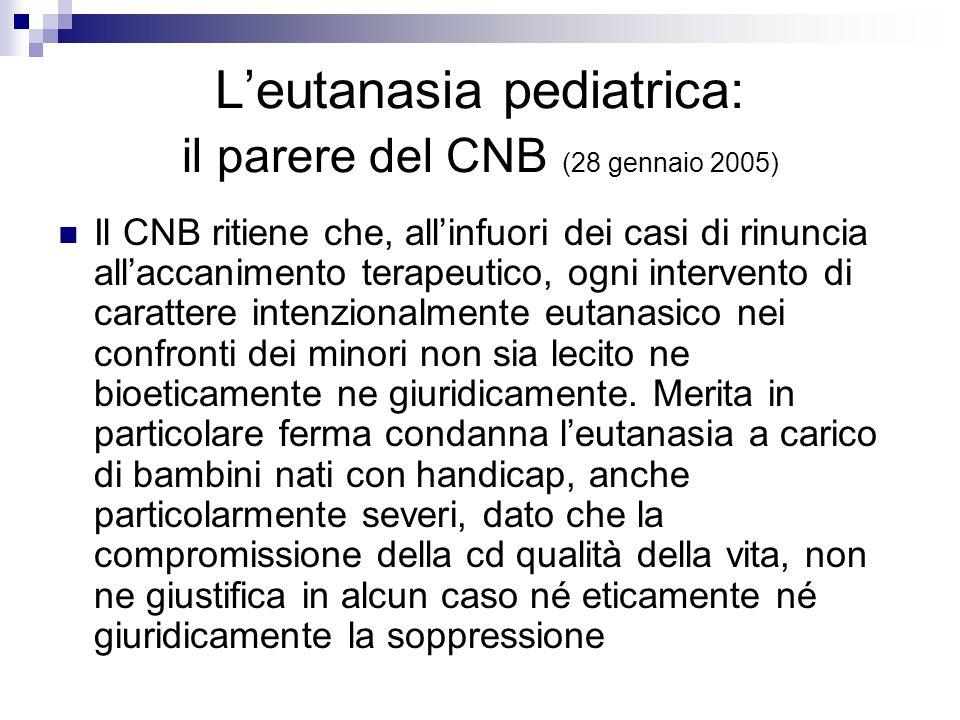 Leutanasia pediatrica: il parere del CNB (28 gennaio 2005) Il CNB ritiene che, allinfuori dei casi di rinuncia allaccanimento terapeutico, ogni interv