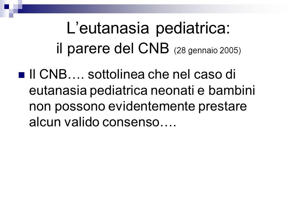 Leutanasia pediatrica: il parere del CNB (28 gennaio 2005) Il CNB…. sottolinea che nel caso di eutanasia pediatrica neonati e bambini non possono evid