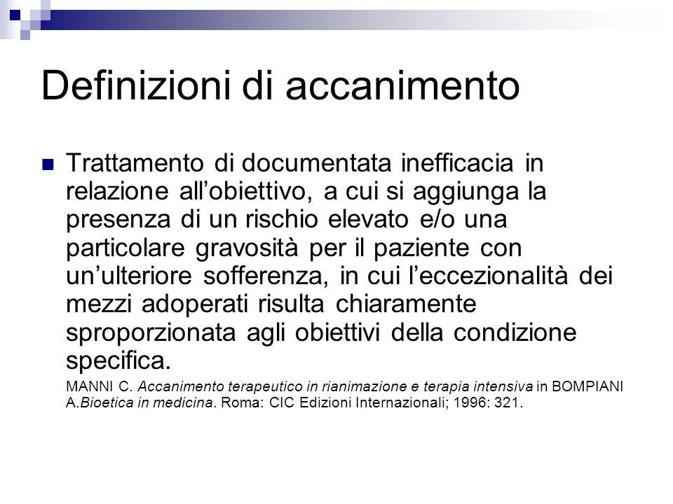 Definizioni di accanimento Trattamento di documentata inefficacia in relazione allobiettivo, a cui si aggiunga la presenza di un rischio elevato e/o u